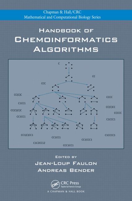 Handbook of Chemoinformatics Algorithms, J.L. Faulon and A. Bender, Eds